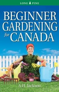 Beginner Gardening for Canada by A.H. Jackson.