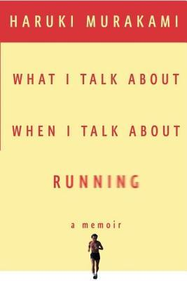 What I Talk About When I Talk About Running By HarukiMurakami
