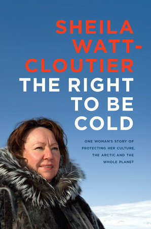 The Right to Be Cold by SheilaWatt-Cloutier