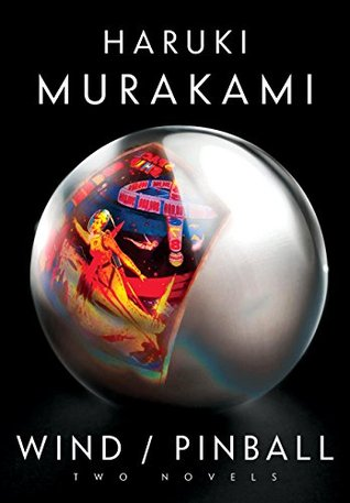 Hear the Wind Sing and Pinball, 1973 by Haruki Murakami