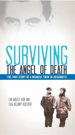 Surviving the Angel of Death by Eva Mozes Kor