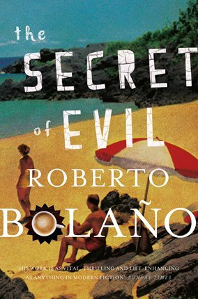 The Secrets of Evil by Robert Bolaño