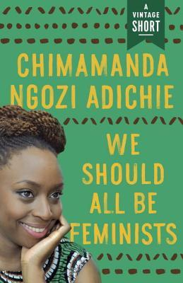 We Should All Be Feminists by Chimamanda NgoziAdichie
