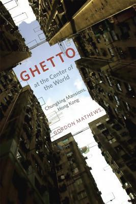 Ghetto at the Center of the World by Gordon Mathews