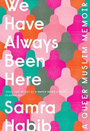 We Have Always Been Here: A Queen Muslim Memoir by Samra Habib