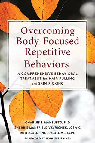 Overcoming Body-Focused Repetitive Behaviors by Dr Charles S. Mansueto