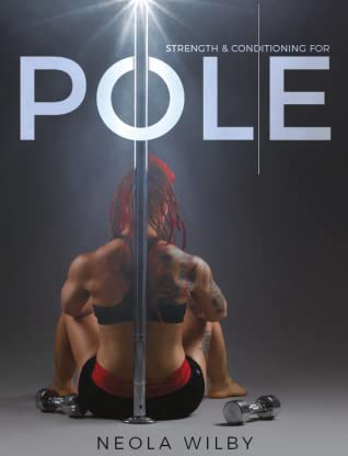 Strength and Conditioning for Pole by Neola Wilby